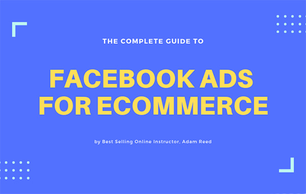 Facebook Ads for E-Commerce The Complete Guide By Adam Reed